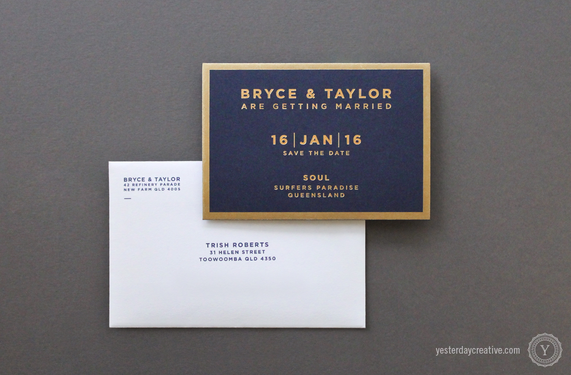 Yesterday Creative Letterpress Wedding Stationery Brisbane -Design & Print - Bryce & Taylor, Save the Date - modern minimalist typography in gold foil on navy stock with gold foil border - with matching white cotton envelope printed in navy.