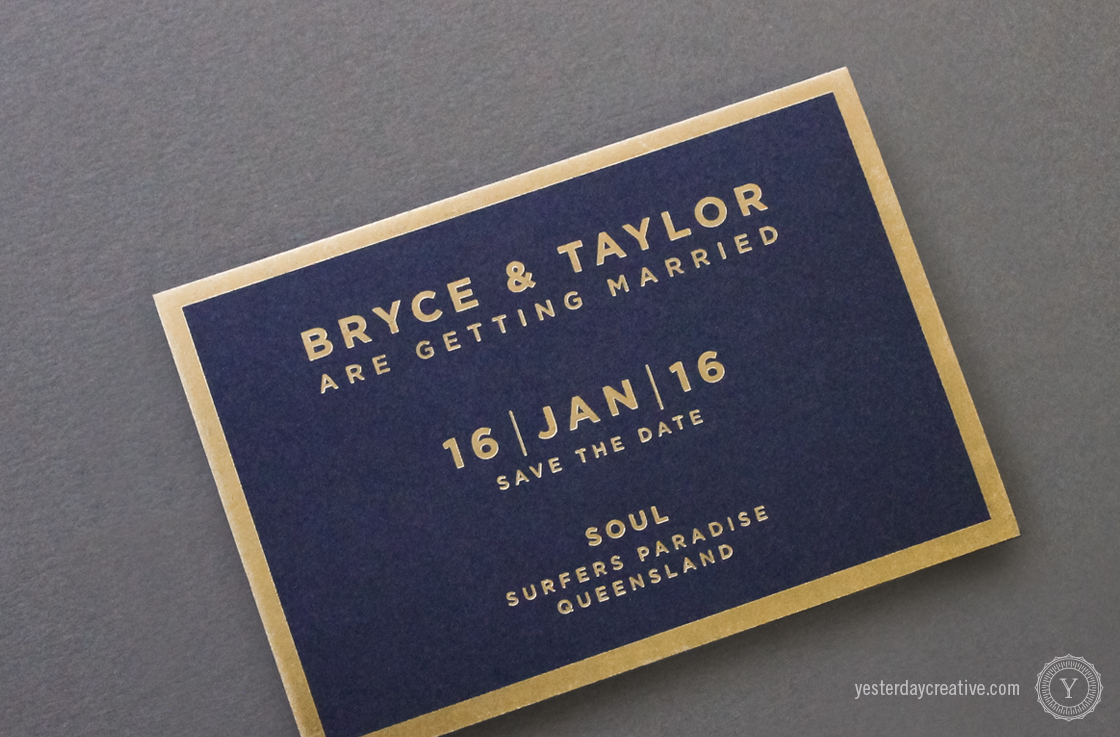 Yesterday Creative Letterpress Wedding Stationery Brisbane -Design & Print - Bryce & Taylor, Save the Date - modern minimalist typography in gold foil on navy stock with gold foil border - detail.